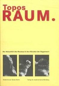 Topos Rau. Die Aktualitaet des Raumes in den Kuensten der Gegenwart