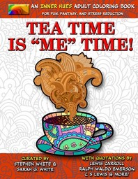 Tea Time is ME Time - An Inner Hues Adult Coloring Book