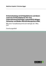 Kriterienkatalog Mit Erfolgsfaktoren Und Deren Externen Einflussfaktoren Fur Eine Unternehmensnachfolge in Gewerblich Tatigen Schweizer Und Baden-Wurt