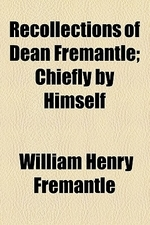Recollections of Dean Fremantle; Chiefly by Himself