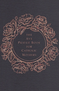 The Ave Prayer Book for Catholic Mothers