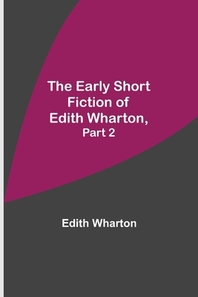 The Early Short Fiction of Edith Wharton, Part 2