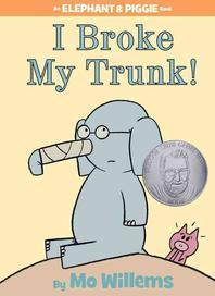 I Broke My Trunk! : An Elephant and Piggie Book