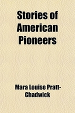 Stories of American Pioneers; Daniel Boone, Lewis and Clark, Fremont, Kit Carson