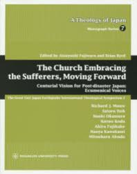 THE CHURCH EMBRACING THE SUFFERERS,MOVING FORWARD CENTURIAL VISION FOR POST-DISASTER JAPAN:ECUMENICAL VOICES THE GREAT EAST JAPA