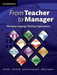 From Teacher to Manager : Managing Language Teaching Organizations