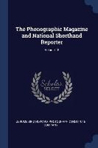 The Phonographic Magazine and National Shorthand Reporter; Volume 18