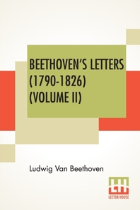 Beethoven's Letters (1790-1826) (Volume II)