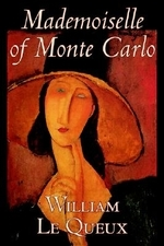 Mademoiselle of Monte Carlo by William Le Queux, Fiction, Literary, Espionage, Action & Adventure, Mystery & Detective