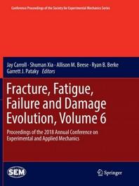 Fracture, Fatigue, Failure and Damage Evolution, Volume 6