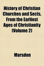 History of Christian Churches and Sects, from the Earliest Ages of Christianity Volume 2