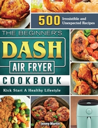The Beginner's DASH Air Fryer Cookbook