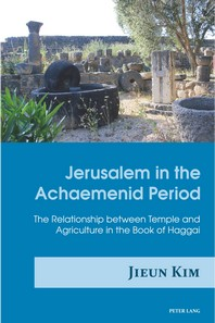 Jerusalem in the Achaemenid Period; The Relationship between Temple and Agriculture in the Book of Haggai
