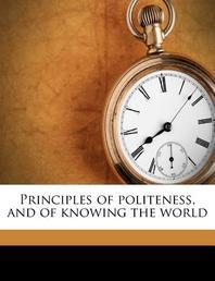 Principles of Politeness, and of Knowing the World