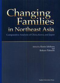 CHANGING FAMILIES IN NORTHEAST ASIA COMPARATIVE ANALYSIS OF CHINA,KOREA,AND JAPAN