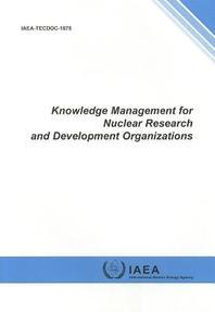 Knowledge Management for Nuclear Research and Development Organizations