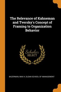 The Relevance of Kahneman and Tversky's Concept of Framing to Organization Behavior