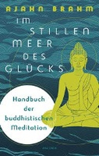 Im stillen Meer des Gluecks - Handbuch der buddhistischen Meditiation