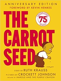The Carrot Seed (Anniversary) ( Rise and Shine )
