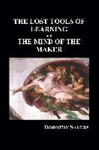 The Lost Tools of Learning and the Mind of the Maker (Paperback)