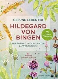 Gesund leben mit Hildegard von Bingen