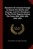 Narrative of a Second Voyage in Search of a North-West Passage, and of a Residence in the Arctic Regions During the Years 1829, 1830, 1831, 1832, 1833