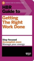 HBR Guide to Getting the Right Work Done (HBR Guide Series)
