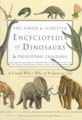 Simon & Schuster Encyclopedia of Dinosaurs & Prehistoric Creatures : A Visual Who's Who of Prehistor
