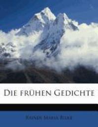 Die Fruhen Gedichte Von Rainer Maria Rilke