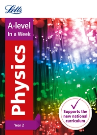 Letts A-Level in a Week - New 2015 Curriculum - A-Level Physics Year 2