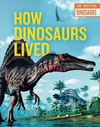 How Dinosaurs Lived