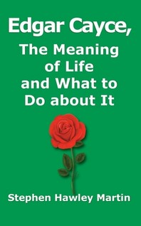 Edgar Cayce, The Meaning of Life and What to Do About It