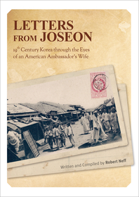 Letters from Joseon - 19th Century Korea through the Eyes of an American Ambassador's Wife