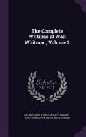 The Complete Writings of Walt Whitman, Volume 2