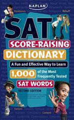 Kaplan SAT Score-raising Dictionary, 2/e : A Fun and Effective Way to Learn 1,000 of the Most Freque