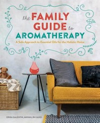 The Family Guide to Aromatherapy