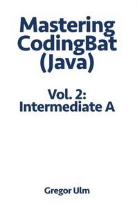 Mastering Codingbat (Java), Vol. 2