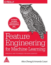 Feature Engineering for Machine Learning: Principles and Techniques for Data Scientists