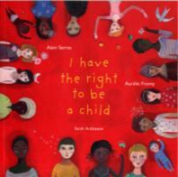 The Right to Be a Child. Alain Serres