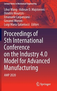 Proceedings of 5th International Conference on the Industry 4.0 Model for Advanced Manufacturing