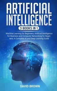 Artificial Intelligence (3 Books in 1)