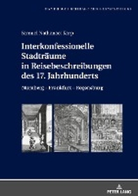 Interkonfessionelle Stadtraeume in Reisebeschreibungen des 17. Jahrhunderts