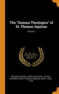 The Summa Theologica of St. Thomas Aquinas; Volume 1
