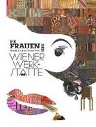 Die Frauen der Wiener Werkstaette / Women Artists of the Wiener Werkstaette