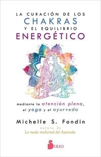 La Curacion de Los Chakras Y El Equilibrio Energetico Mediante La Atencion Plena, El Yoga Y El Ayurveda
