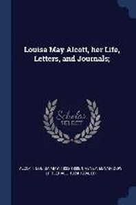 Louisa May Alcott, Her Life, Letters, and Journals;