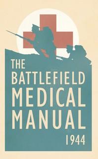 The Battlefield Medical Manual 1944