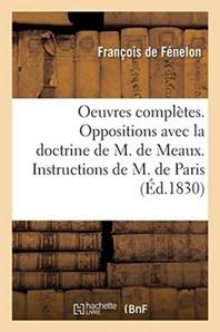 Oeuvres Completes. Oppositions Avec La Doctrine De M. De Meaux. Instructions De M. De Paris
