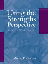 Using the Strengths Perspective in Social Work Practice