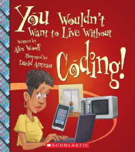 You Wouldn't Want to Live Without Coding! (You Wouldn't Want to Live Without...) (Library Edition)